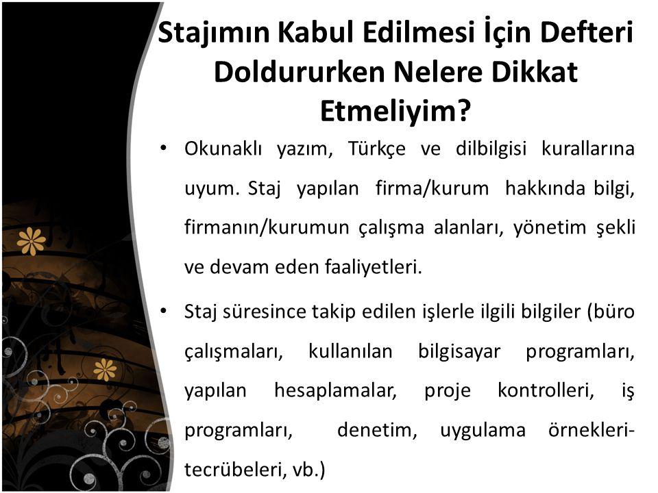 Stajımın Kabul Edilmesi İçin Defteri Doldururken Nelere Dikkat Etmeliyim? Okunaklı yazım, Türkçe ve dilbilgisi kurallarına uyum. Staj yapılan firma/ku