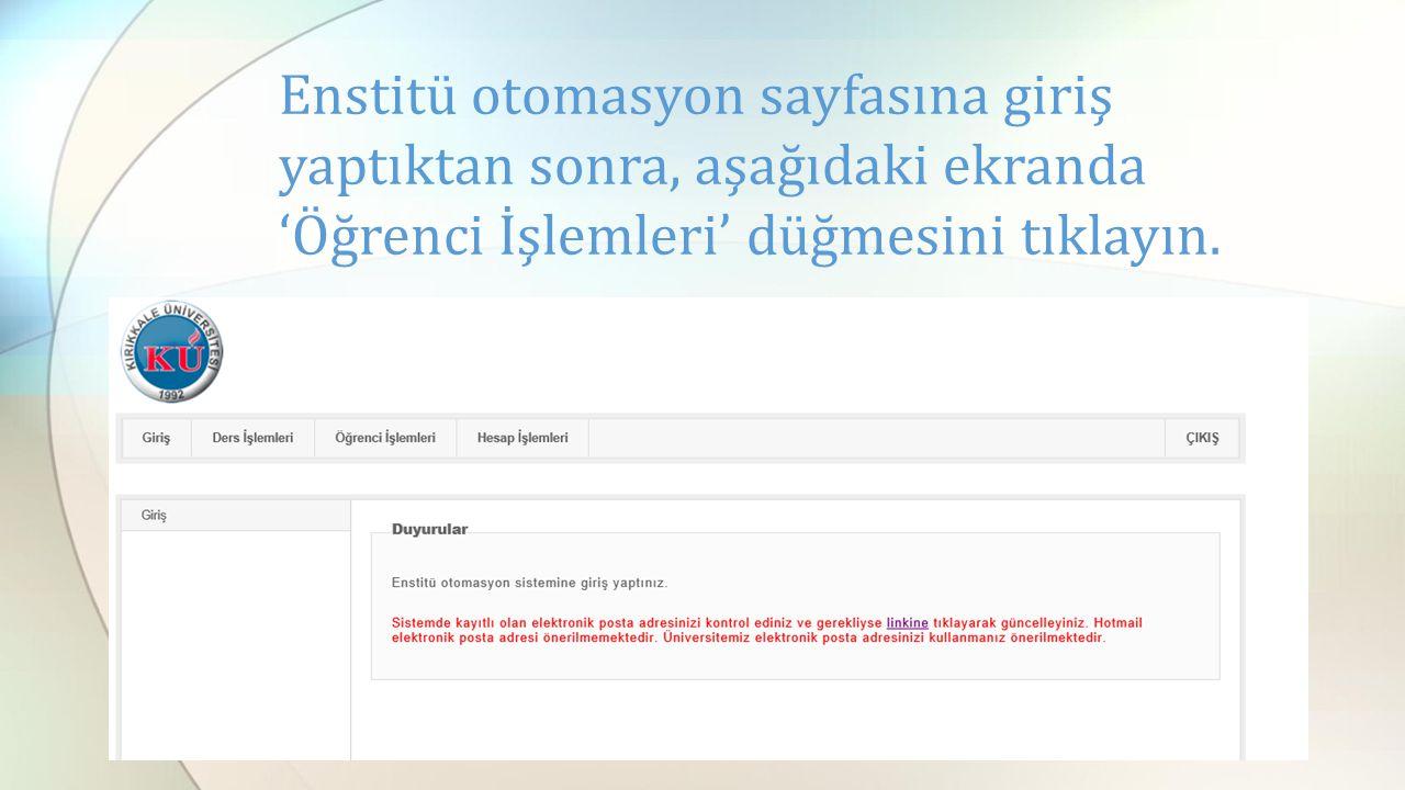 Enstitü otomasyon sayfasına giriş yaptıktan sonra, aşağıdaki ekranda 'Öğrenci İşlemleri' düğmesini tıklayın.