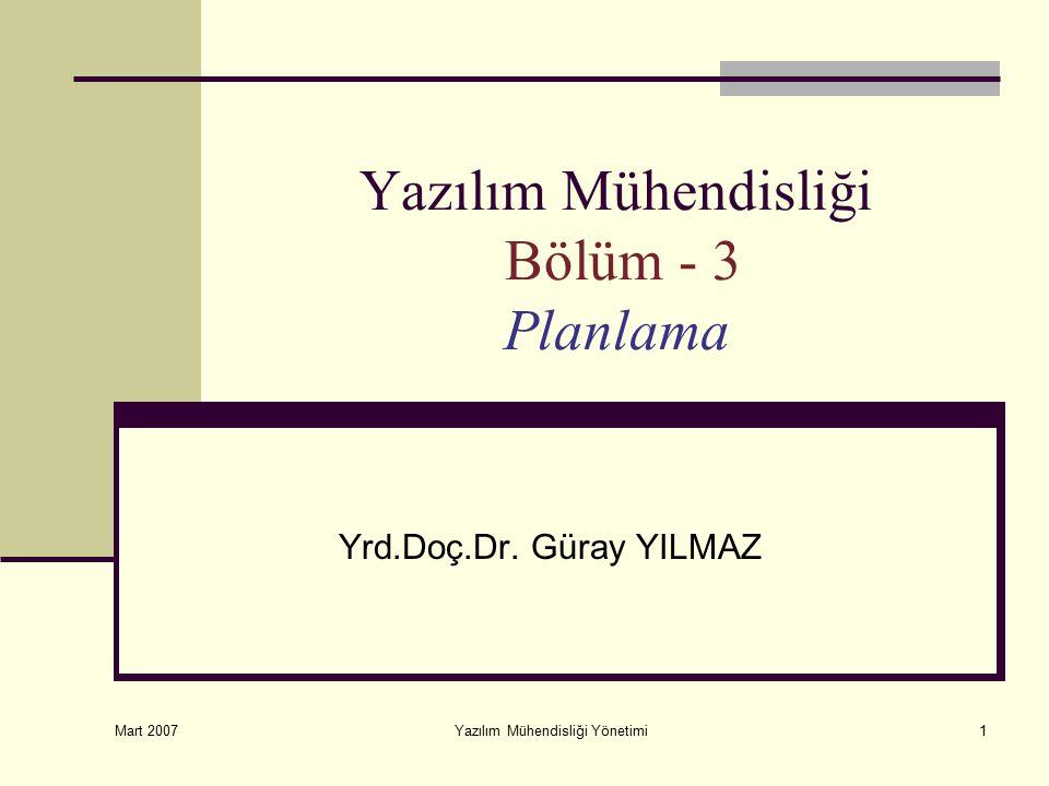 Mart 2007 Yazılım Mühendisliği Yönetimi1 Yazılım Mühendisliği Bölüm - 3 Planlama Yrd.Doç.Dr. Güray YILMAZ