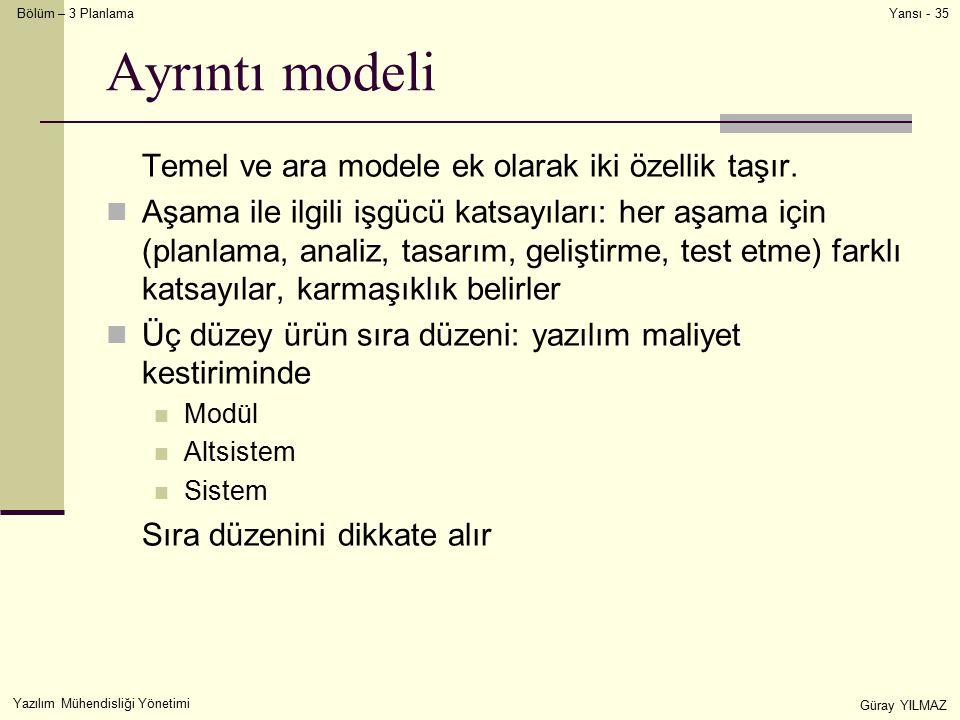 Bölüm – 3 Planlama Yazılım Mühendisliği Yönetimi Güray YILMAZ Yansı - 35 Ayrıntı modeli Temel ve ara modele ek olarak iki özellik taşır.