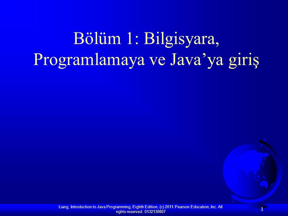 Liang, Introduction to Java Programming, Eighth Edition, (c) 2011 Pearson Education, Inc. All rights reserved. 0132130807 1 Bölüm 1: Bilgisyara, Progr