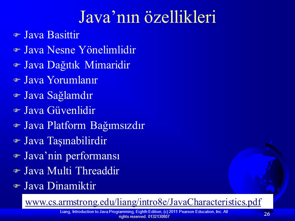 Liang, Introduction to Java Programming, Eighth Edition, (c) 2011 Pearson Education, Inc. All rights reserved. 0132130807 26 Java'nın özellikleri F Ja