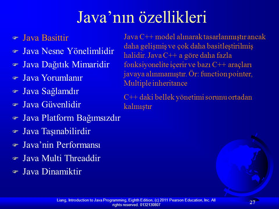 Liang, Introduction to Java Programming, Eighth Edition, (c) 2011 Pearson Education, Inc. All rights reserved. 0132130807 27 Java'nın özellikleri F Ja
