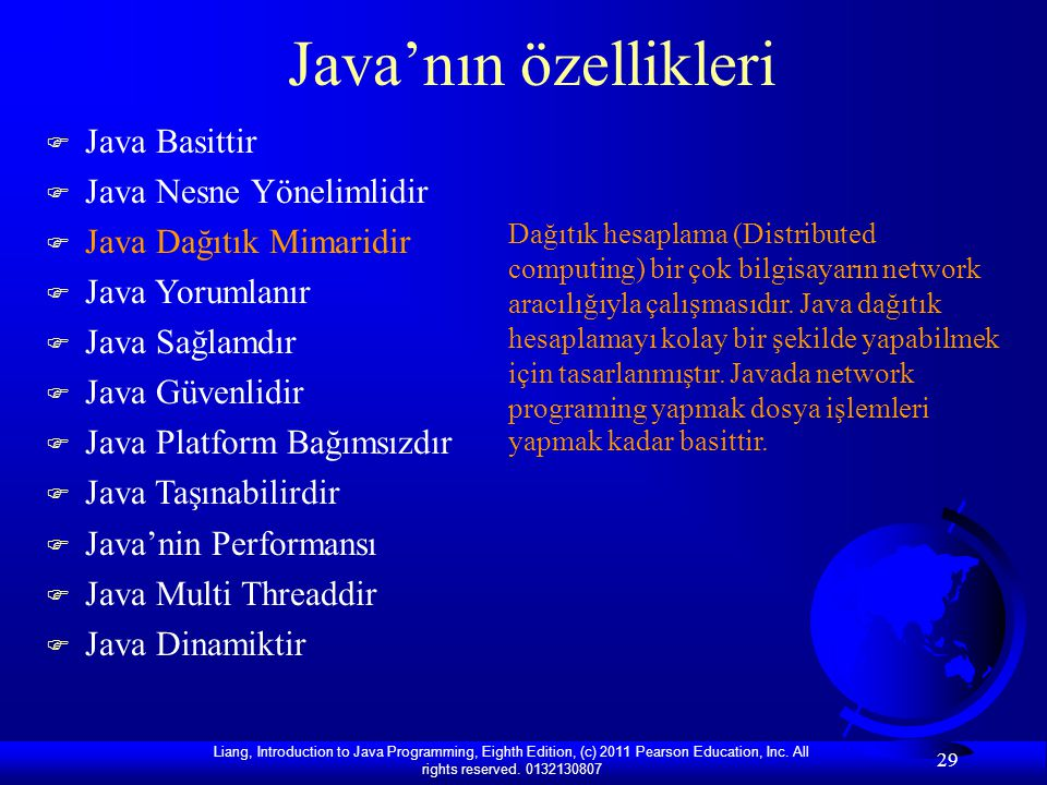 Liang, Introduction to Java Programming, Eighth Edition, (c) 2011 Pearson Education, Inc. All rights reserved. 0132130807 29 Java'nın özellikleri F Ja