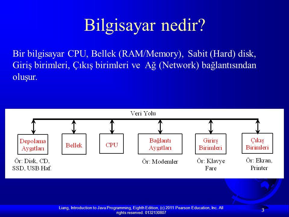 Liang, Introduction to Java Programming, Eighth Edition, (c) 2011 Pearson Education, Inc. All rights reserved. 0132130807 3 Bilgisayar nedir? Bir bilg