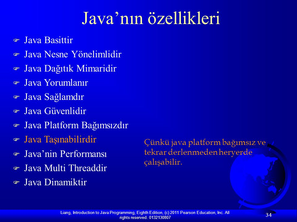 Liang, Introduction to Java Programming, Eighth Edition, (c) 2011 Pearson Education, Inc. All rights reserved. 0132130807 34 Java'nın özellikleri F Ja