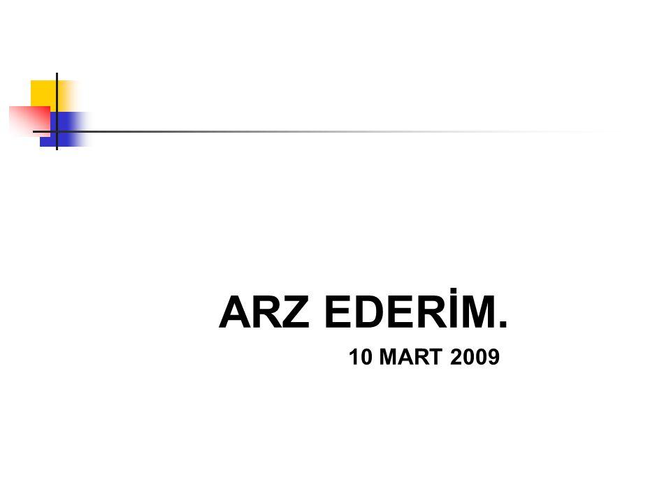 ARZ EDERİM. 10 MART 2009