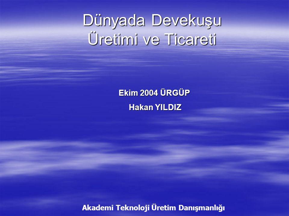 Dünyada Devekuşu Üretimi ve Ticareti Akademi Teknoloji Üretim Danışmanlığı Ekim 2004 ÜRGÜP Hakan YILDIZ Hakan YILDIZ