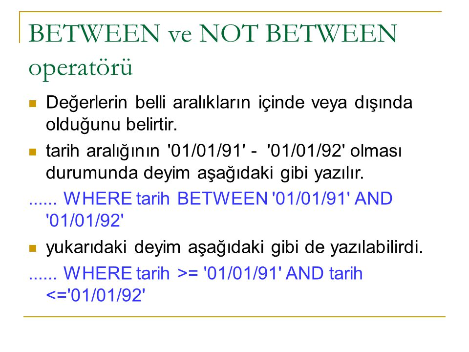 BETWEEN ve NOT BETWEEN operatörü Değerlerin belli aralıkların içinde veya dışında olduğunu belirtir.