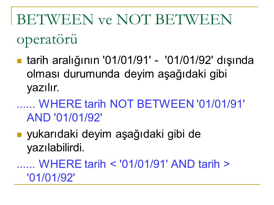 BETWEEN ve NOT BETWEEN operatörü tarih aralığının 01/01/91 - 01/01/92 dışında olması durumunda deyim aşağıdaki gibi yazılır.......
