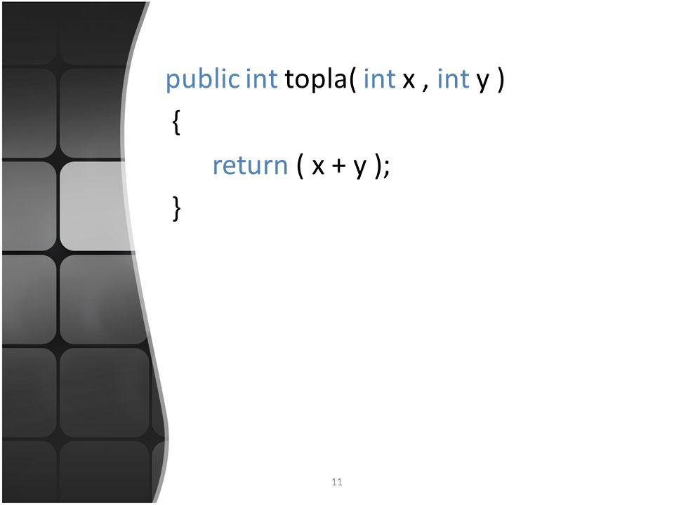 11 public int topla( int x, int y ) { return ( x + y ); }