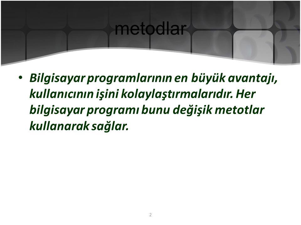 2 metodlar Bilgisayar programlarının en büyük avantajı, kullanıcının işini kolaylaştırmalarıdır.