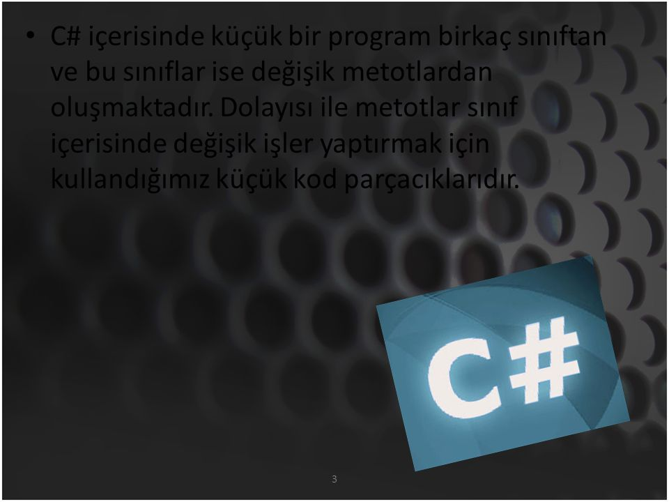 3 C# içerisinde küçük bir program birkaç sınıftan ve bu sınıflar ise değişik metotlardan oluşmaktadır.