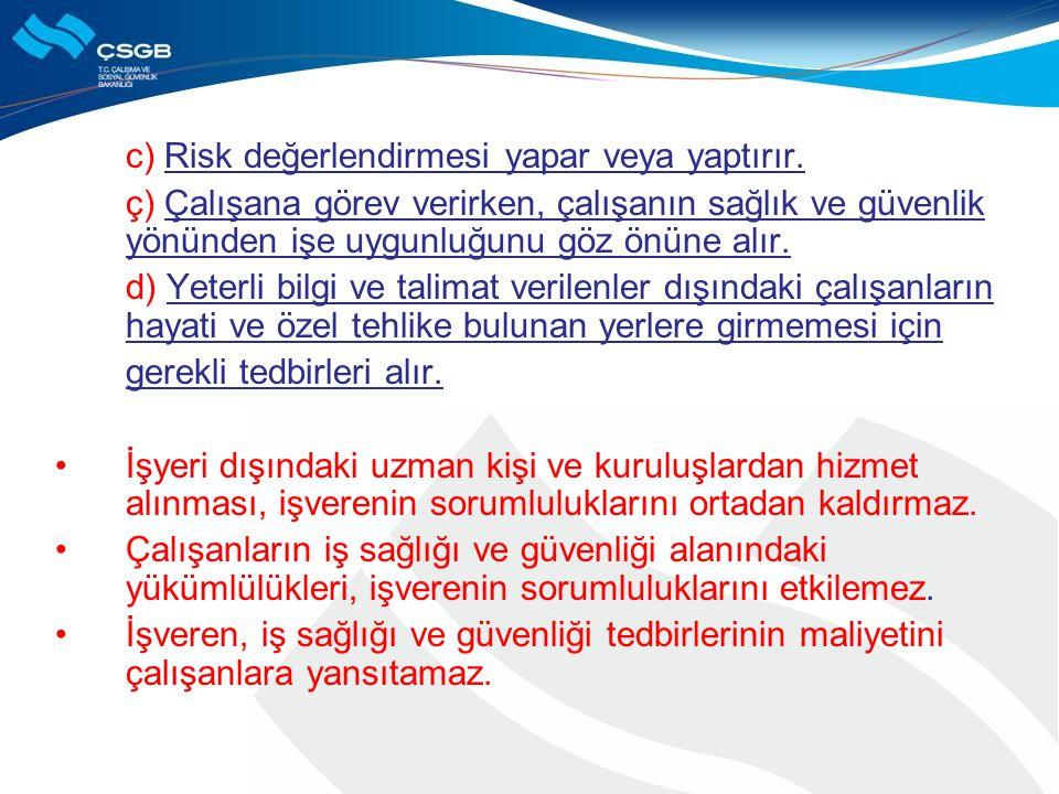 c) Risk değerlendirmesi yapar veya yaptırır. ç) Çalışana görev verirken, çalışanın sağlık ve güvenlik yönünden işe uygunluğunu göz önüne alır. d) Yete