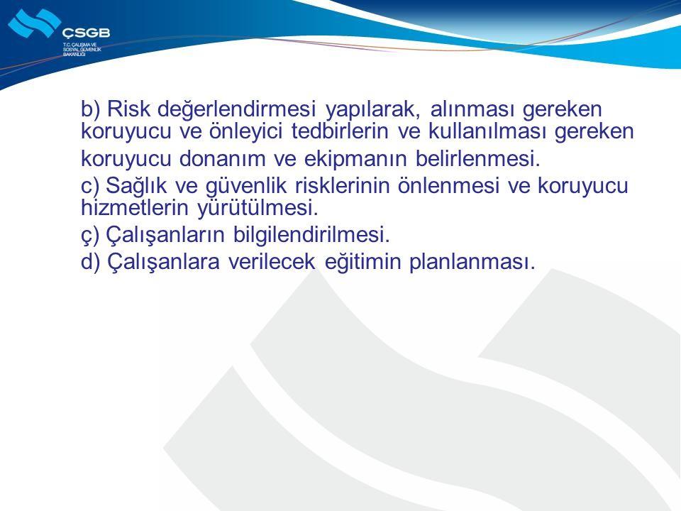 b) Risk değerlendirmesi yapılarak, alınması gereken koruyucu ve önleyici tedbirlerin ve kullanılması gereken koruyucu donanım ve ekipmanın belirlenmes