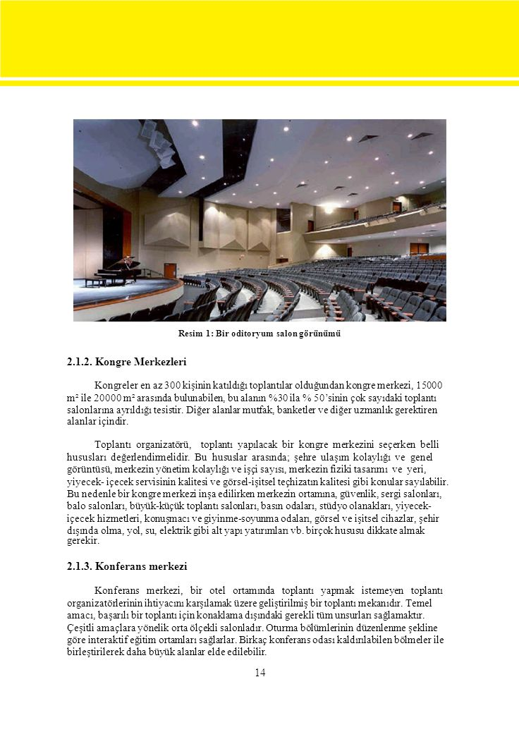 14 Resim 1: Bir oditoryum salon görünümü 2.1.2. Kongre Merkezleri Kongreler en az 300 kişinin katıldığı toplantılar olduğundan kongre merkezi, 15000 m