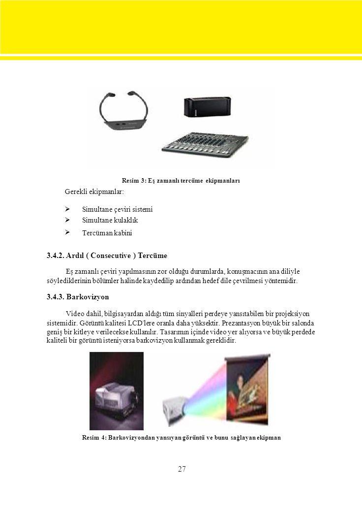 Resim 3: Eş zamanlı tercüme ekipmanları Gerekli ekipmanlar:  Simultane çeviri sistemi Simultane kulaklık Tercüman kabini 3.4.2. Ardıl ( Consecut