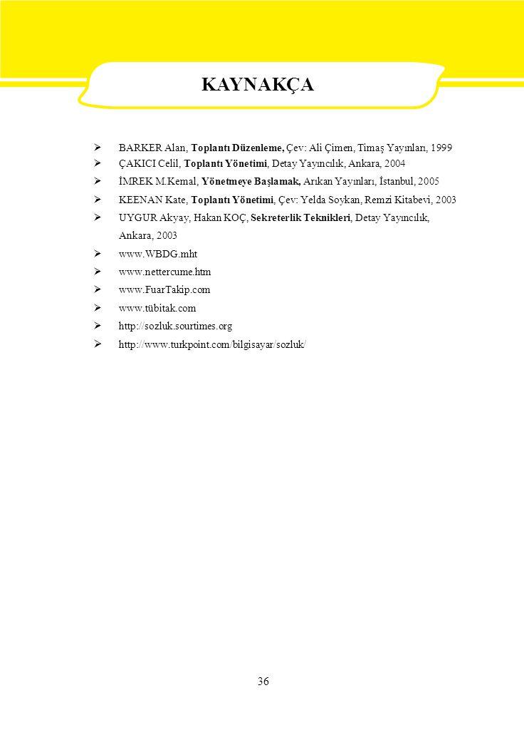  BARKER Alan, Toplantı Düzenleme, Çev: Ali Çimen, Timaş Yayınları, 1999 ÇAKICI Celil, Toplantı Yönetimi, Detay Yayıncılık, Ankar