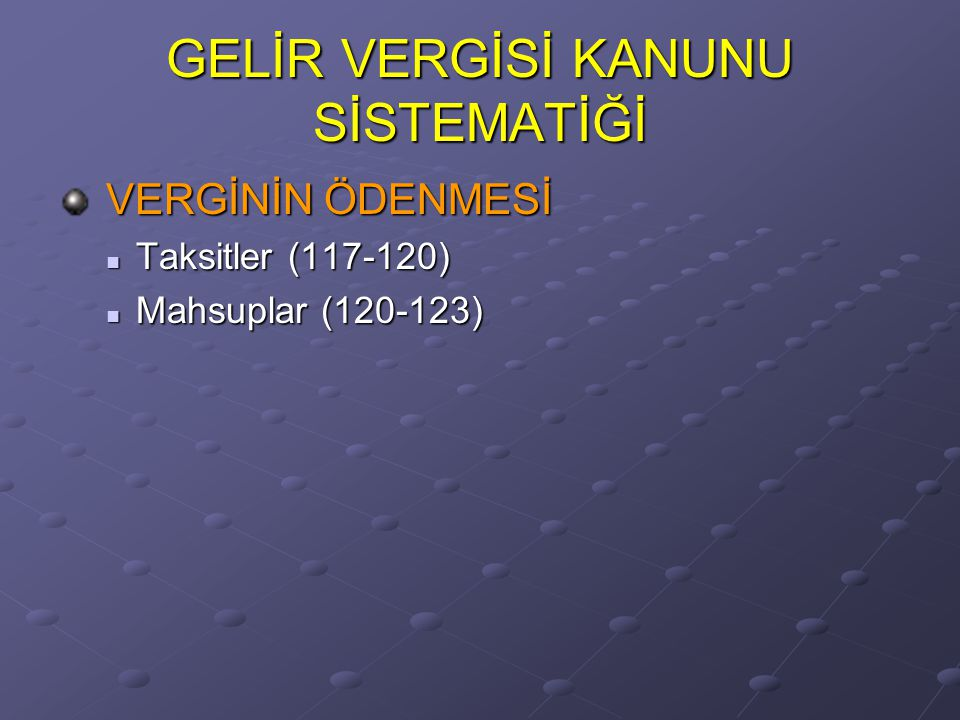 GELİR VERGİSİ KANUNU SİSTEMATİĞİ VERGİNİN ÖDENMESİ VERGİNİN ÖDENMESİ Taksitler (117-120) Taksitler (117-120) Mahsuplar (120-123) Mahsuplar (120-123)