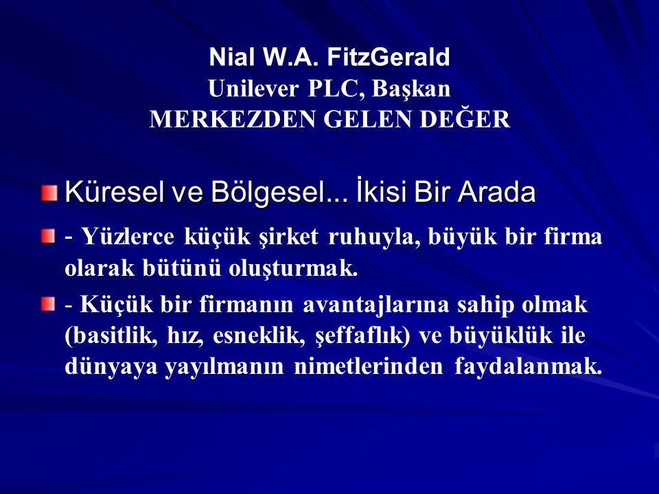 Nial W.A. FitzGerald Unilever PLC, Başkan MERKEZDEN GELEN DEĞER Küresel ve Bölgesel... İkisi Bir Arada - - Yüzlerce küçük şirket ruhuyla, büyük bir fi