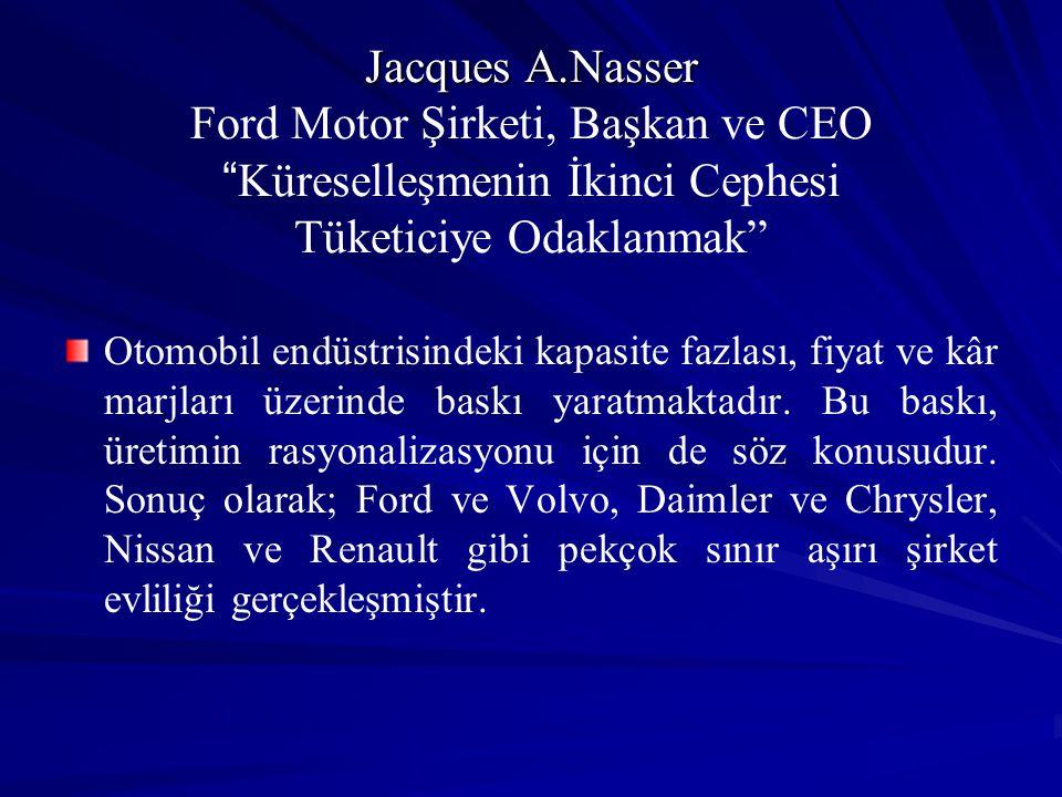 """Jacques A.Nasser Jacques A.Nasser Ford Motor Şirketi, Başkan ve CEO """" Küreselleşmenin İkinci Cephesi Tüketiciye Odaklanmak"""" Otomobil endüstrisindeki k"""