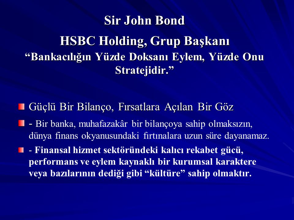 """Sir John Bond HSBC Holding, Grup Başkanı """"Bankacılığın Yüzde Doksanı Eylem, Yüzde Onu Stratejidir."""" Güçlü Bir Bilanço, Fırsatlara Açılan Bir Göz - - B"""
