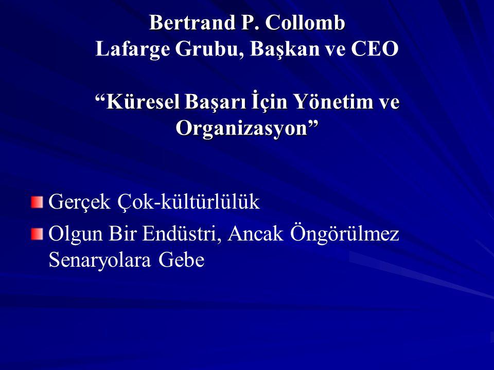 """Bertrand P. Collomb Küresel Başarı İçin Yönetim ve Organizasyon"""" Bertrand P. Collomb Lafarge Grubu, Başkan ve CEO """"Küresel Başarı İçin Yönetim ve Orga"""