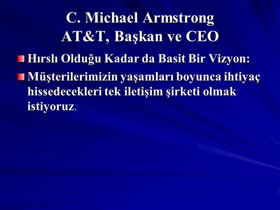 C. Michael Armstrong AT&T, Başkan ve CEO Hırslı Olduğu Kadar da Basit Bir Vizyon: Müşterilerimizin yaşamları boyunca ihtiyaç hissedecekleri tek iletiş