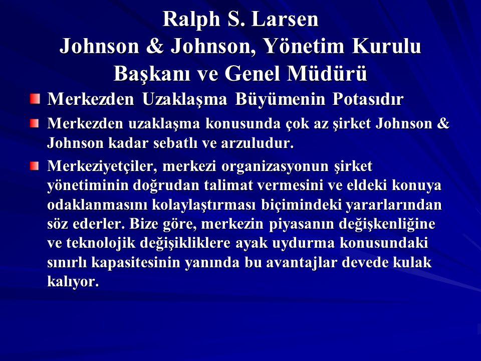 Ralph S. Larsen Johnson & Johnson, Yönetim Kurulu Başkanı ve Genel Müdürü Merkezden Uzaklaşma Büyümenin Potasıdır Merkezden uzaklaşma konusunda çok az