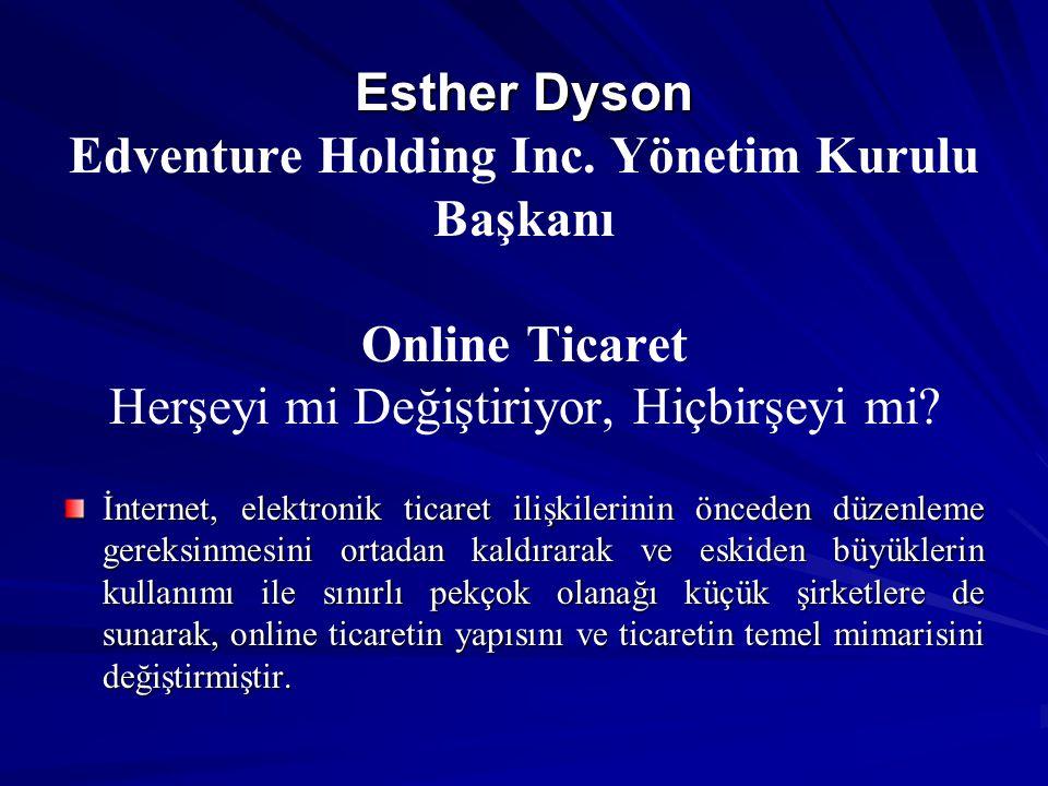 Esther Dyson Esther Dyson Edventure Holding Inc. Yönetim Kurulu Başkanı Online Ticaret Herşeyi mi Değiştiriyor, Hiçbirşeyi mi? İnternet, elektronik ti
