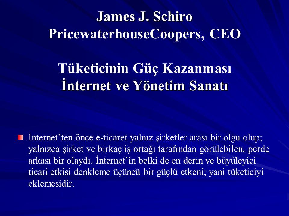 James J. Schiro İnternet ve Yönetim Sanatı James J. Schiro PricewaterhouseCoopers, CEO Tüketicinin Güç Kazanması İnternet ve Yönetim Sanatı İnternet't