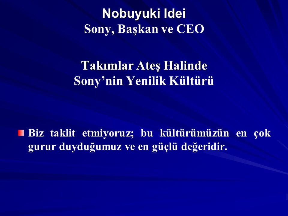 Nobuyuki Idei Takımlar Ateş Halinde Nobuyuki Idei Sony, Başkan ve CEO Takımlar Ateş Halinde Sony'nin Yenilik Kültürü Biz taklit etmiyoruz; bu kültürüm