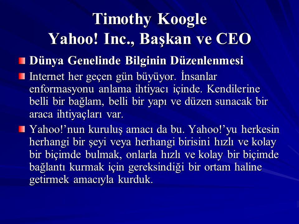 Timothy Koogle Yahoo! Inc., Başkan ve CEO Dünya Genelinde Bilginin Düzenlenmesi Internet her geçen gün büyüyor. İnsanlar enformasyonu anlama ihtiyacı