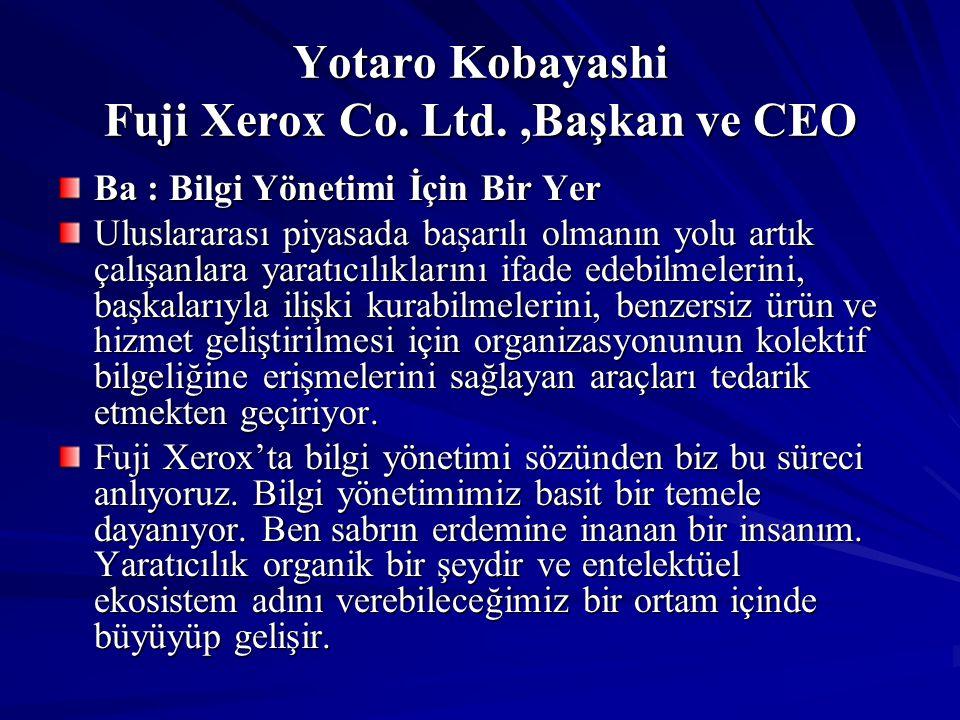 Yotaro Kobayashi Fuji Xerox Co. Ltd.,Başkan ve CEO Ba : Bilgi Yönetimi İçin Bir Yer Uluslararası piyasada başarılı olmanın yolu artık çalışanlara yara
