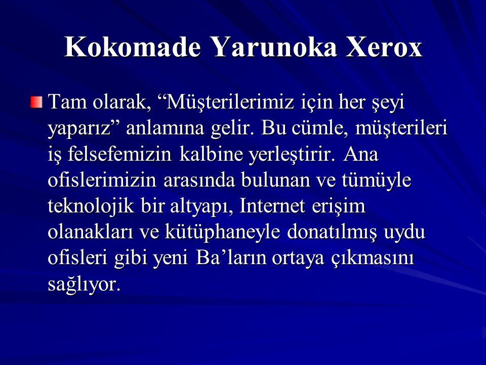 """Kokomade Yarunoka Xerox Tam olarak, """"Müşterilerimiz için her şeyi yaparız"""" anlamına gelir. Bu cümle, müşterileri iş felsefemizin kalbine yerleştirir."""
