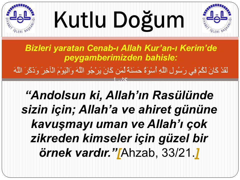 Bizleri yaratan Cenab-ı Allah Kur'an-ı Kerim'de peygamberimizden bahisle: لَقَدْ كَانَ لَكُمْ فِي رَسُولِ اللَّهِ أُسْوَةٌ حَسَنَةٌ لِّمَن كَانَ يَرْج