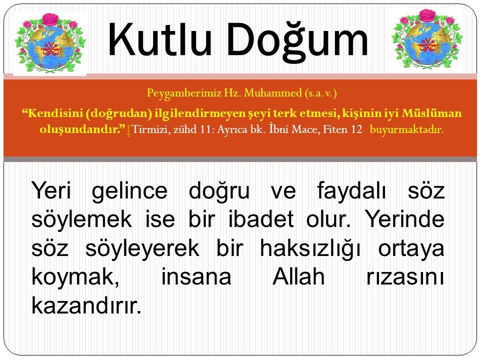 """Peygamberimiz Hz. Muhammed (s.a.v.) """"Kendisini (do ğ rudan) ilgilendirmeyen ş eyi terk etmesi, ki ş inin iyi Müslüman olu ş undandır."""" [Tirmizi, zühd"""