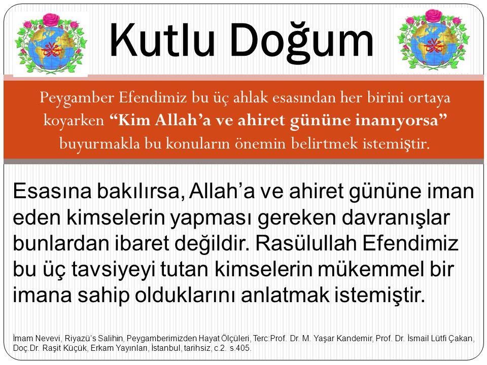 """Peygamber Efendimiz bu üç ahlak esasından her birini ortaya koyarken """"Kim Allah'a ve ahiret gününe inanıyorsa"""" buyurmakla bu konuların önemin belirtme"""