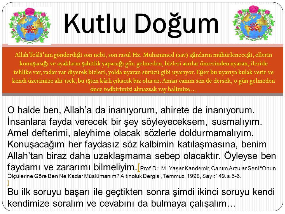 Allah Teâlâ'nın gönderdi ğ i son nebi, son rasül Hz. Muhammed (sav) a ğ ızların mühürlenece ğ i, ellerin konu ş aca ğ ı ve ayakların ş ahitlik yapaca