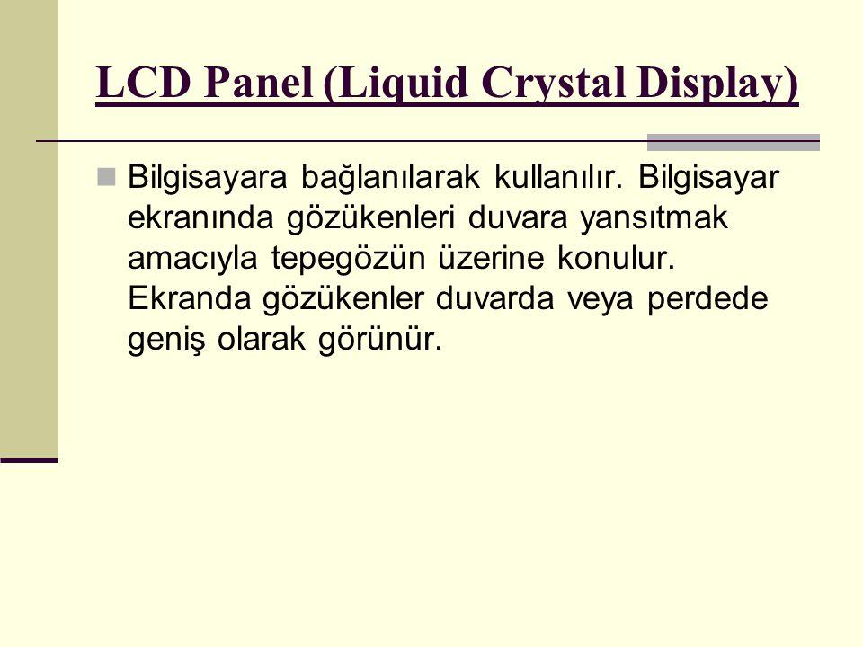 LCD Panel (Liquid Crystal Display) Bilgisayara bağlanılarak kullanılır.
