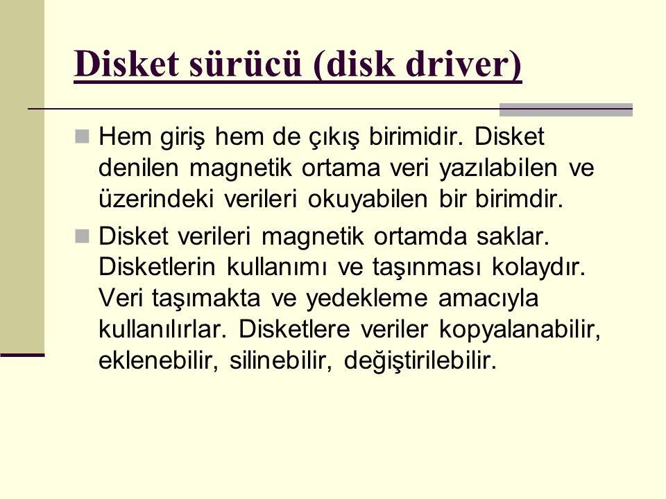 Disket sürücü (disk driver) Hem giriş hem de çıkış birimidir.