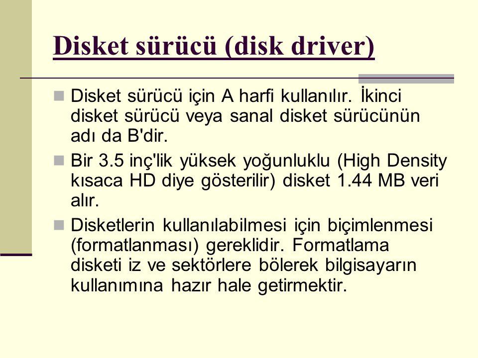 Disket sürücü için A harfi kullanılır.