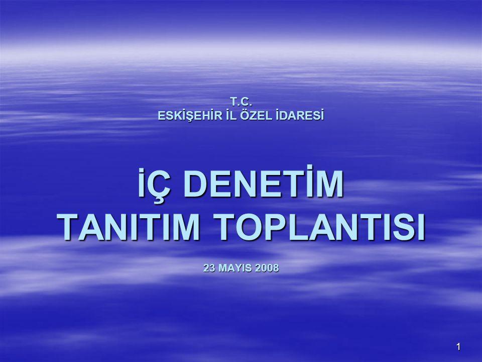 1 T.C. ESKİŞEHİR İL ÖZEL İDARESİ İ Ç DENETİM TANITIM TOPLANTISI 23 MAYIS 2008