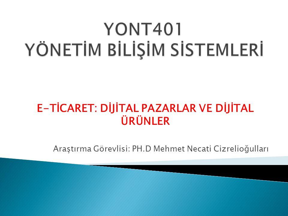 E-TİCARET: DİJİTAL PAZARLAR VE DİJİTAL ÜRÜNLER Araştırma Görevlisi: PH.D Mehmet Necati Cizrelioğulları
