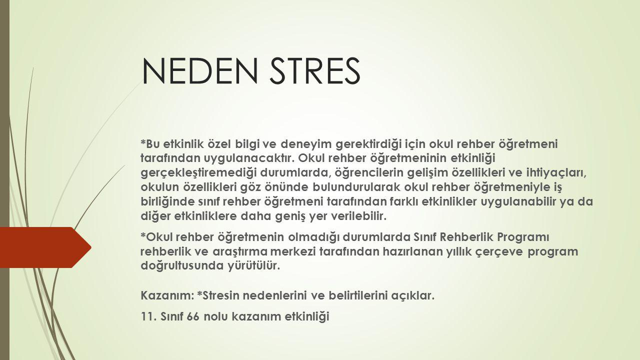 NEDEN STRES Kazanım: *Stresin nedenlerini ve belirtilerini açıklar. 11. Sınıf 66 nolu kazanım etkinliği *Bu etkinlik özel bilgi ve deneyim gerektirdiğ