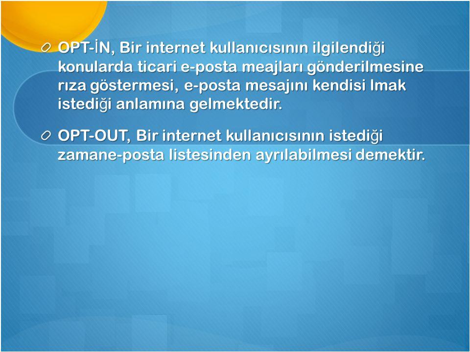 OPT- İ N, Bir internet kullanıcısının ilgilendi ğ i konularda ticari e-posta meajları gönderilmesine rıza göstermesi, e-posta mesajını kendisi lmak is
