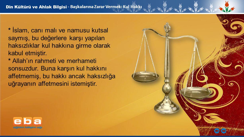 3 - Başkalarına Zarar Vermek: Kul Hakkı * İslam, canı malı ve namusu kutsal saymış, bu değerlere karşı yapılan haksızlıklar kul hakkına girme olarak k