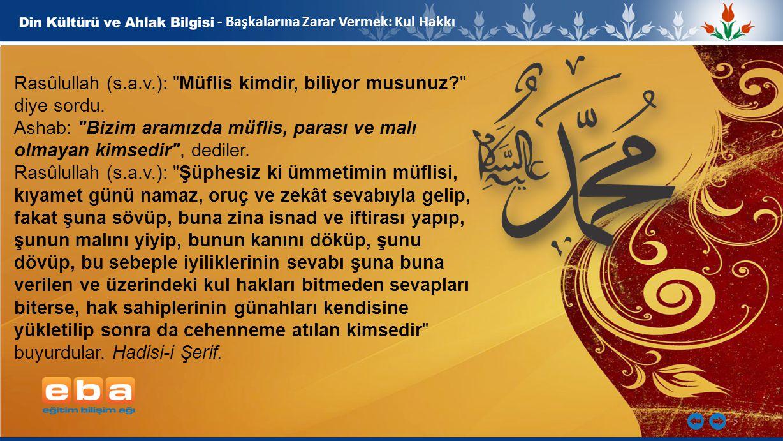 5 - Başkalarına Zarar Vermek: Kul Hakkı Rasûlullah (s.a.v.):