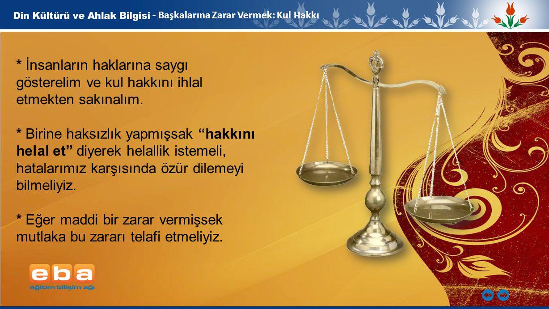 8 - Başkalarına Zarar Vermek: Kul Hakkı * İnsanların haklarına saygı gösterelim ve kul hakkını ihlal etmekten sakınalım. * Birine haksızlık yapmışsak