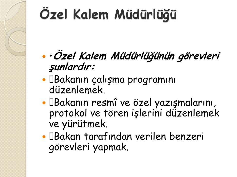 Özel Kalem Müdürlüğü Özel Kalem Müdürlüğünün görevleri şunlardır:  Bakanın çalışma programını düzenlemek.  Bakanın resmî ve özel yazışmalarını, prot
